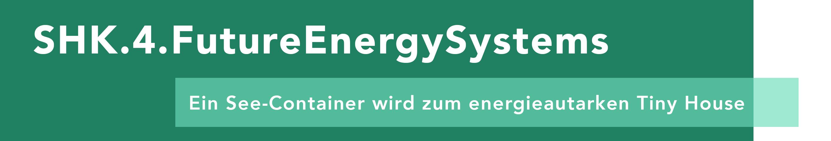 SHK.4.FutureEnergySystems Ein Seecontainer wird zum energieautarken Tiny-Haus, Regionales Innovationszentrum für Energietechnik Offenburg - RIZ EnergieRIZ Energie